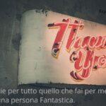 30 Frasi per ringraziare una persona speciale